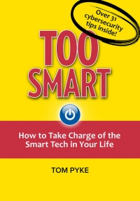 Too Smart: How to Take Charge of the Smart Tech in Your Life